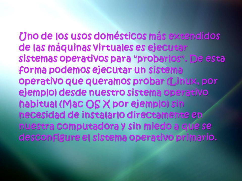 Uno de los usos domésticos más extendidos de las máquinas virtuales es ejecutar sistemas operativos para
