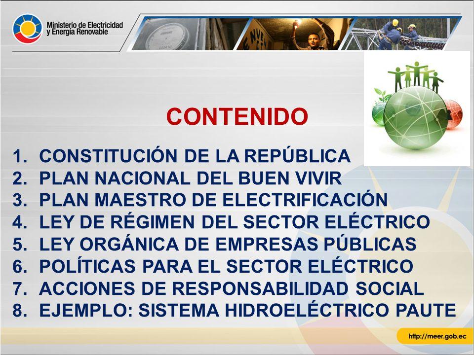 CONTENIDO 1.CONSTITUCIÓN DE LA REPÚBLICA 2.PLAN NACIONAL DEL BUEN VIVIR 3.PLAN MAESTRO DE ELECTRIFICACIÓN 4.LEY DE RÉGIMEN DEL SECTOR ELÉCTRICO 5.LEY