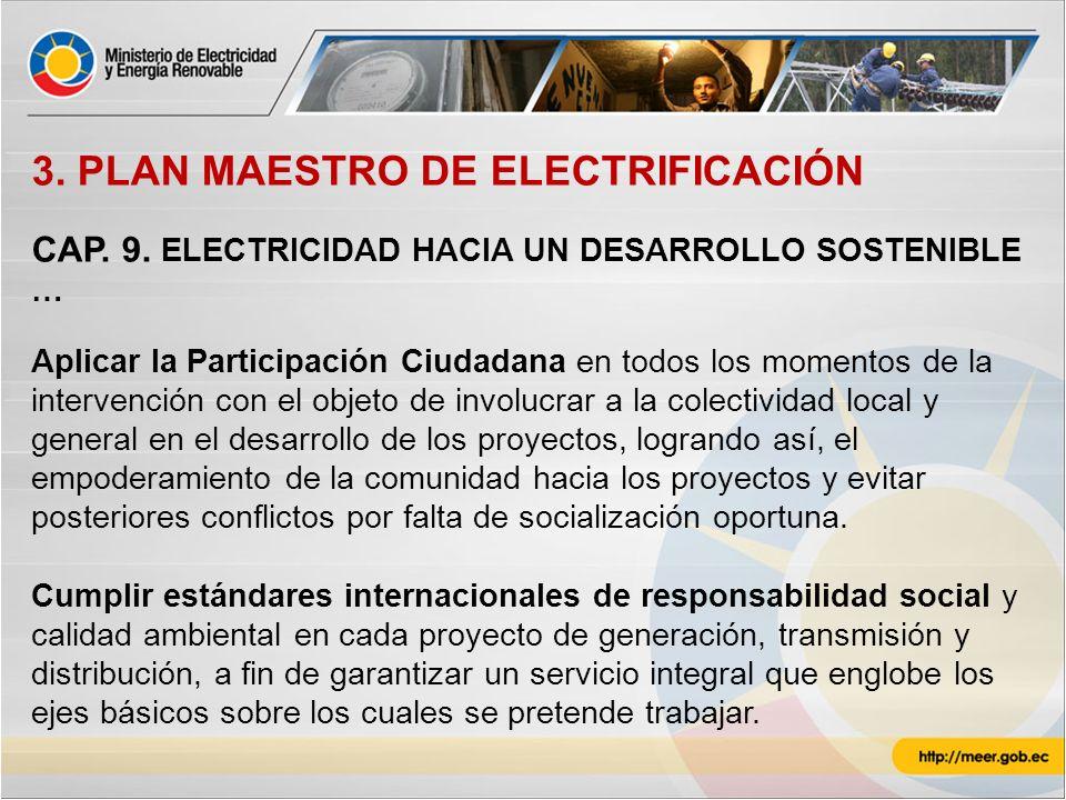 3. PLAN MAESTRO DE ELECTRIFICACIÓN CAP. 9. ELECTRICIDAD HACIA UN DESARROLLO SOSTENIBLE … Aplicar la Participación Ciudadana en todos los momentos de l