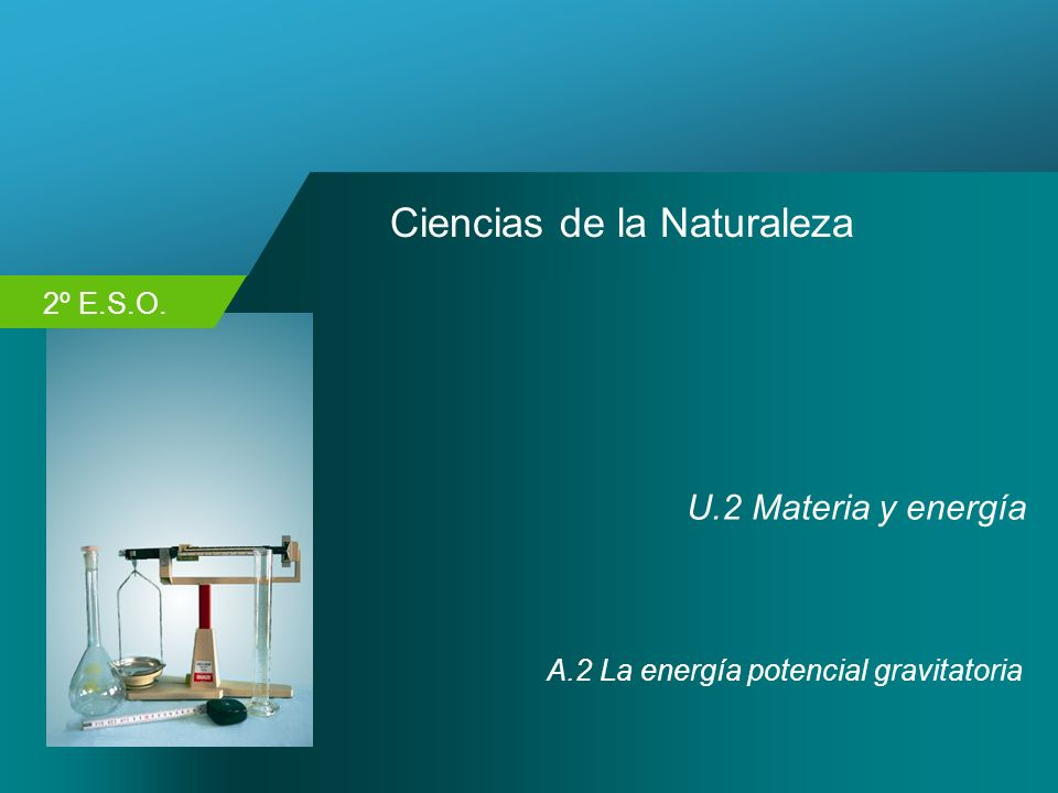 2º E.S.O. Ciencias de la Naturaleza U.2 Materia y energía A.2 La energía potencial gravitatoria