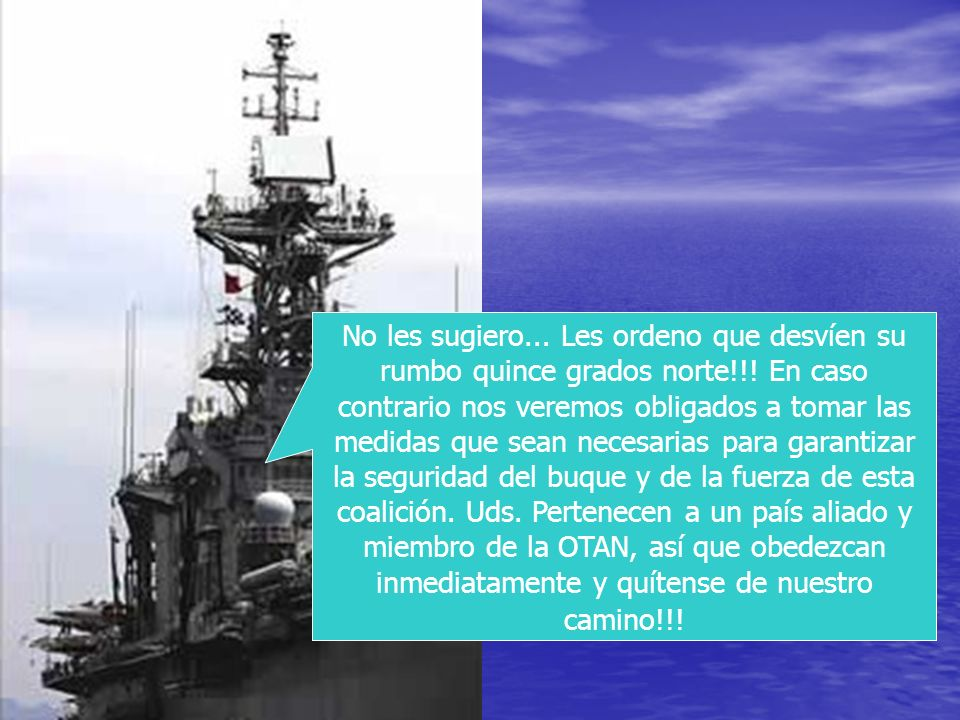Americano (muy cabreado): Les habla el capitán Richard James Howard, al mando del portaaviones USS Lincoln, de la marina de los EE.UU., el segundo nav