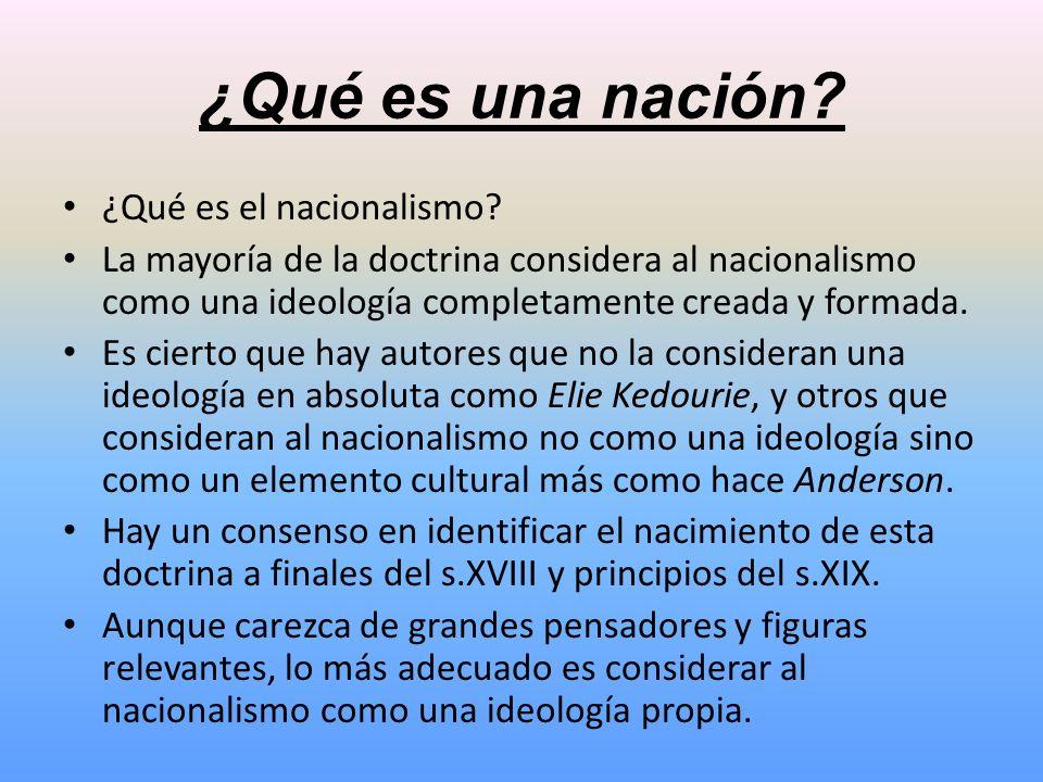 ¿Qué es una nación? ¿Qué es el nacionalismo? La mayoría de la doctrina considera al nacionalismo como una ideología completamente creada y formada. Es