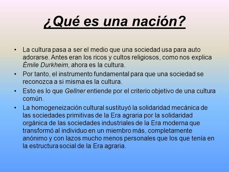 ¿Qué es una nación? La cultura pasa a ser el medio que una sociedad usa para auto adorarse. Antes eran los ricos y cultos religiosos, como nos explica