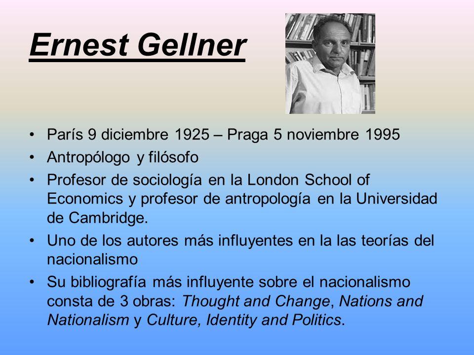 Ernest Gellner París 9 diciembre 1925 – Praga 5 noviembre 1995 Antropólogo y filósofo Profesor de sociología en la London School of Economics y profes