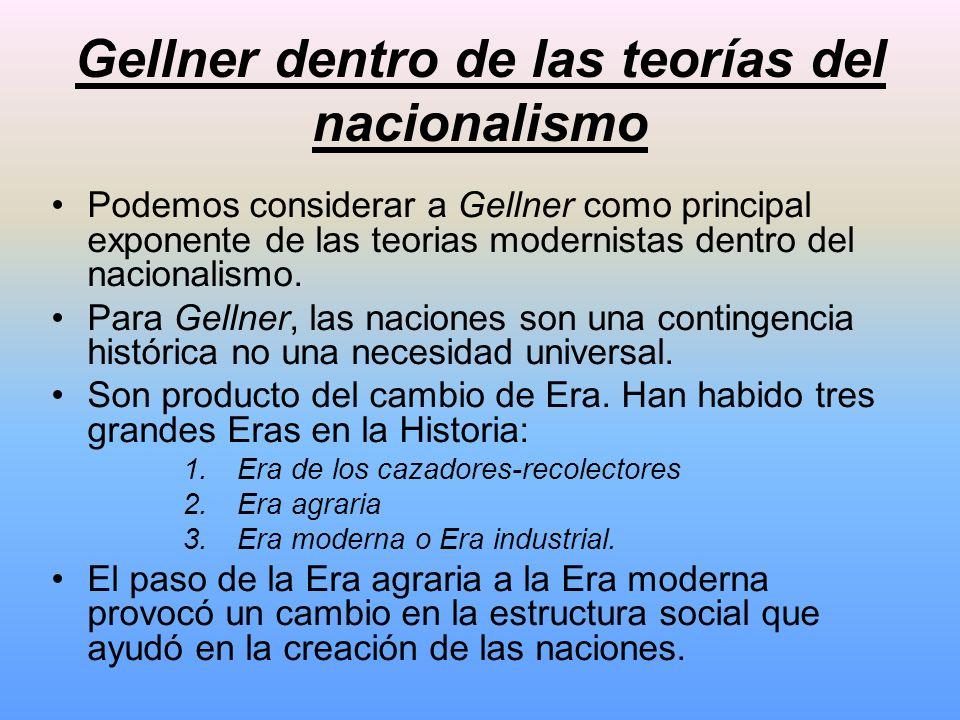 Gellner dentro de las teorías del nacionalismo Podemos considerar a Gellner como principal exponente de las teorias modernistas dentro del nacionalism