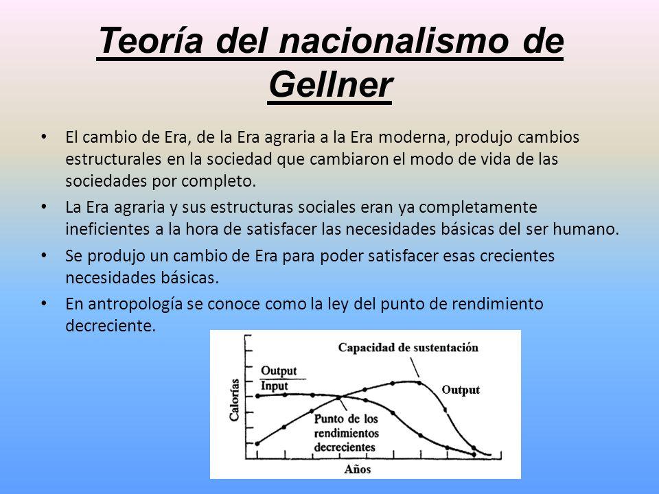 Teoría del nacionalismo de Gellner El cambio de Era, de la Era agraria a la Era moderna, produjo cambios estructurales en la sociedad que cambiaron el