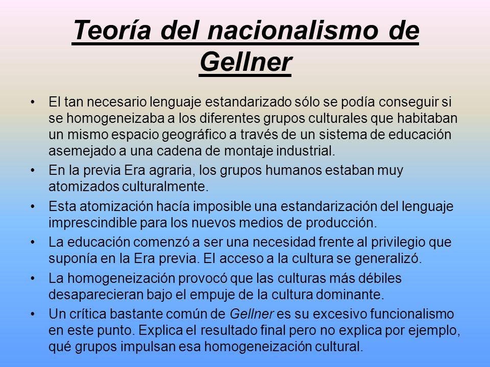 Teoría del nacionalismo de Gellner El tan necesario lenguaje estandarizado sólo se podía conseguir si se homogeneizaba a los diferentes grupos cultura