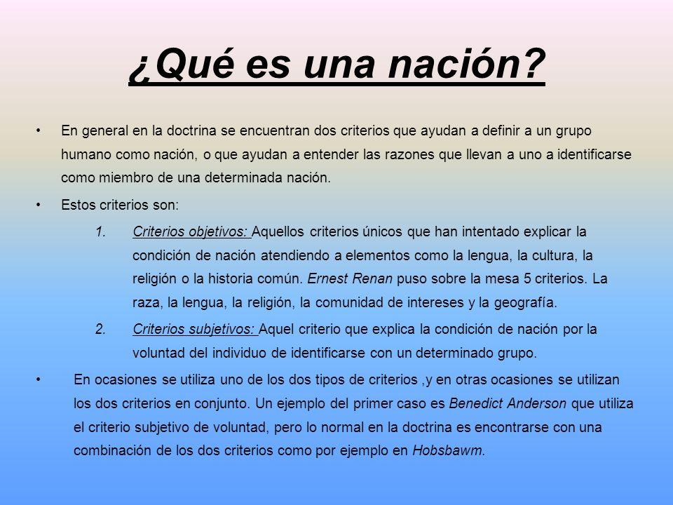 ¿Qué es una nación? En general en la doctrina se encuentran dos criterios que ayudan a definir a un grupo humano como nación, o que ayudan a entender