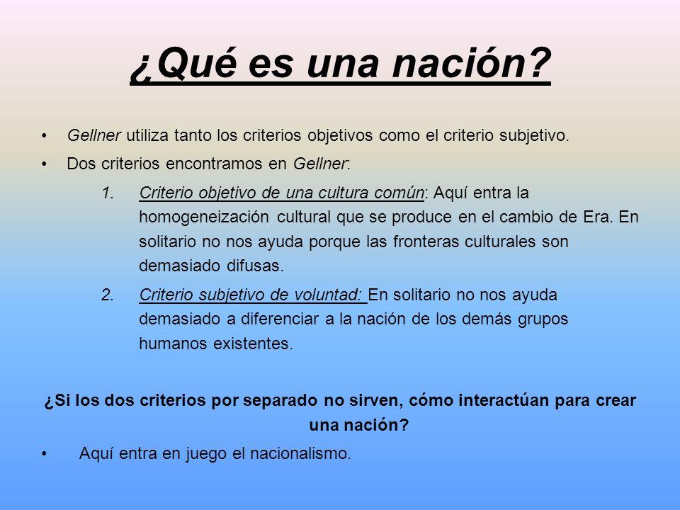 ¿Qué es una nación? Gellner utiliza tanto los criterios objetivos como el criterio subjetivo. Dos criterios encontramos en Gellner: 1.Criterio objetiv