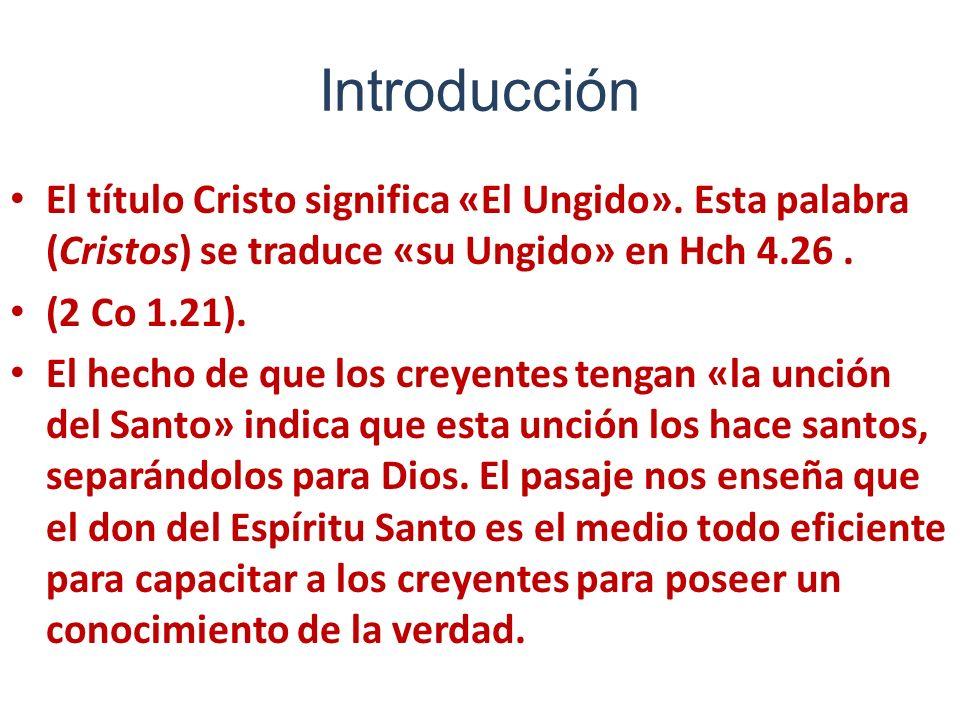 Introducción El título Cristo significa «El Ungido». Esta palabra (Cristos) se traduce «su Ungido» en Hch 4.26. (2 Co 1.21). El hecho de que los creye