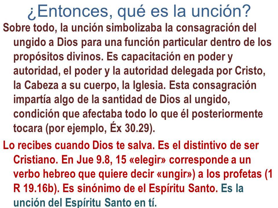 ¿Entonces, qué es la unción? Sobre todo, la unción simbolizaba la consagración del ungido a Dios para una función particular dentro de los propósitos