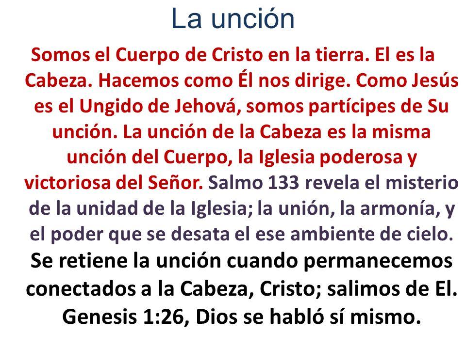 La unción Somos el Cuerpo de Cristo en la tierra. El es la Cabeza. Hacemos como Él nos dirige. Como Jesús es el Ungido de Jehová, somos partícipes de