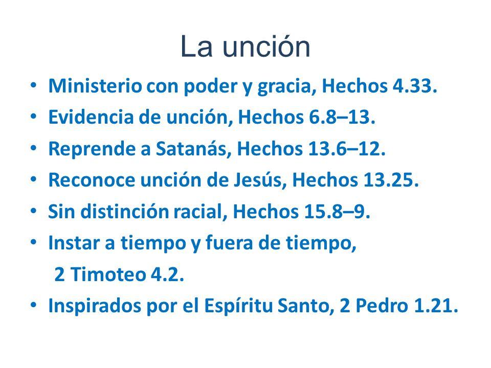 La unción Ministerio con poder y gracia, Hechos 4.33. Evidencia de unción, Hechos 6.8–13. Reprende a Satanás, Hechos 13.6–12. Reconoce unción de Jesús