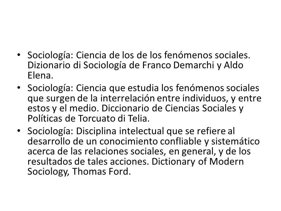 Sociología: Ciencia de los de los fenómenos sociales. Dizionario di Sociología de Franco Demarchi y Aldo Elena. Sociología: Ciencia que estudia los fe