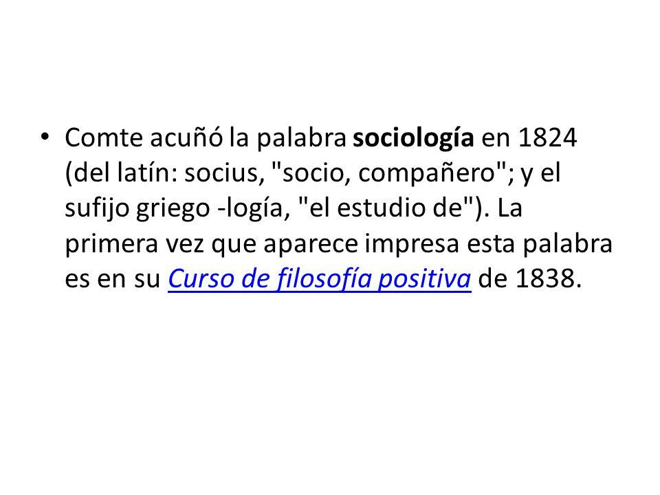 Comte acuñó la palabra sociología en 1824 (del latín: socius,
