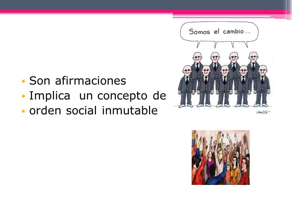 Son afirmaciones Implica un concepto de orden social inmutable