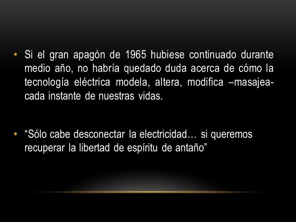 Si el gran apagón de 1965 hubiese continuado durante medio año, no habría quedado duda acerca de cómo la tecnología eléctrica modela, altera, modifica