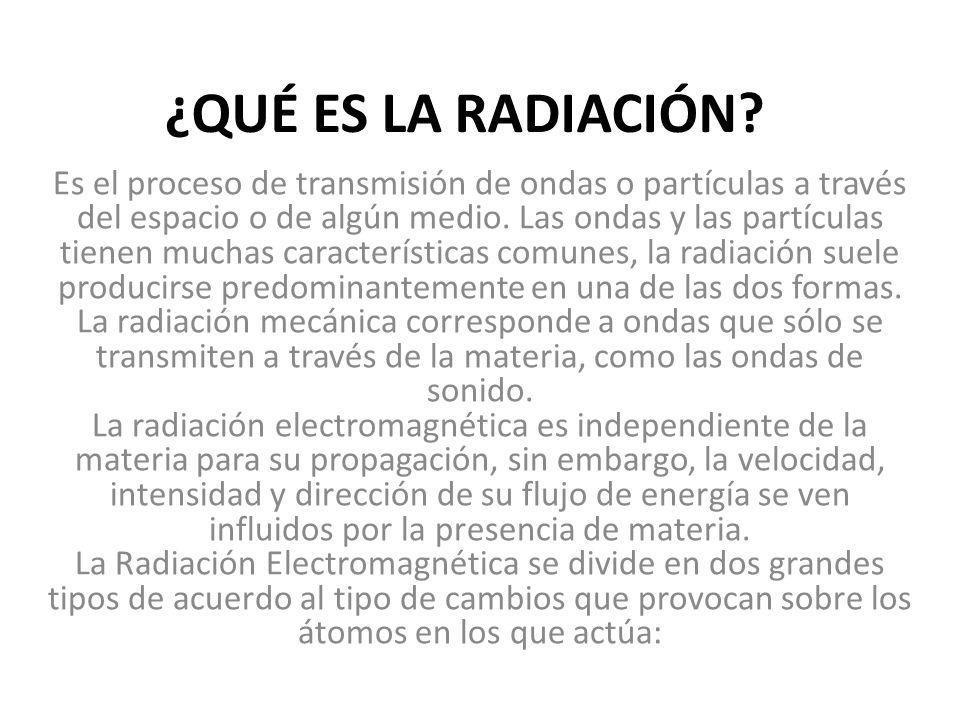¿QUÉ ES LA RADIACIÓN? Es el proceso de transmisión de ondas o partículas a través del espacio o de algún medio. Las ondas y las partículas tienen much