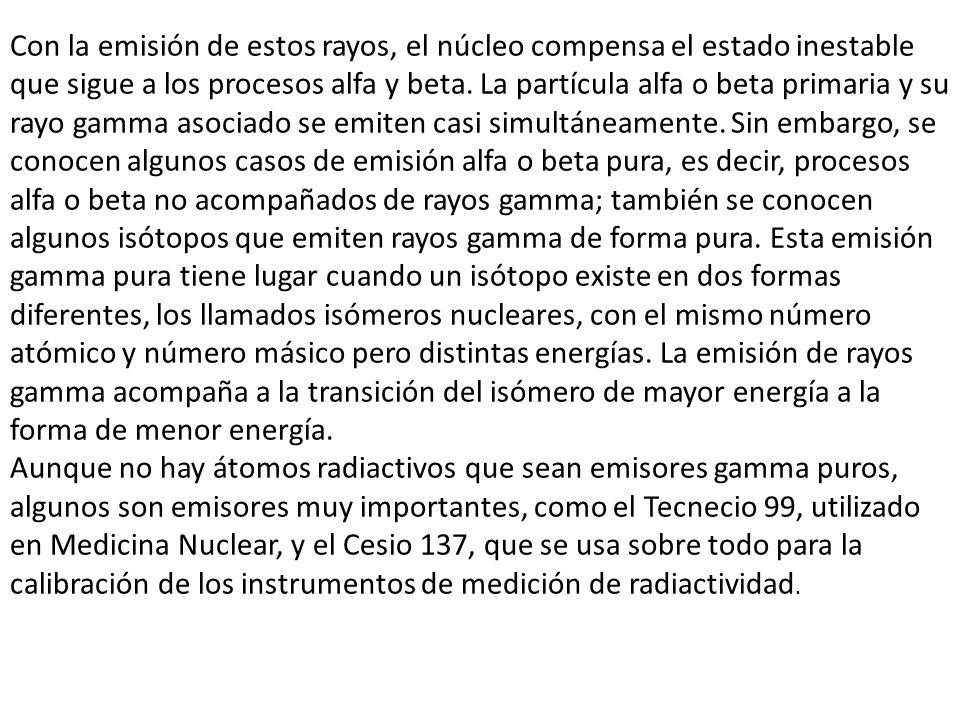 Con la emisión de estos rayos, el núcleo compensa el estado inestable que sigue a los procesos alfa y beta.