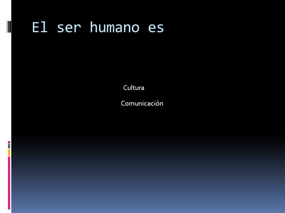 El ser humano es Cultura Comunicación