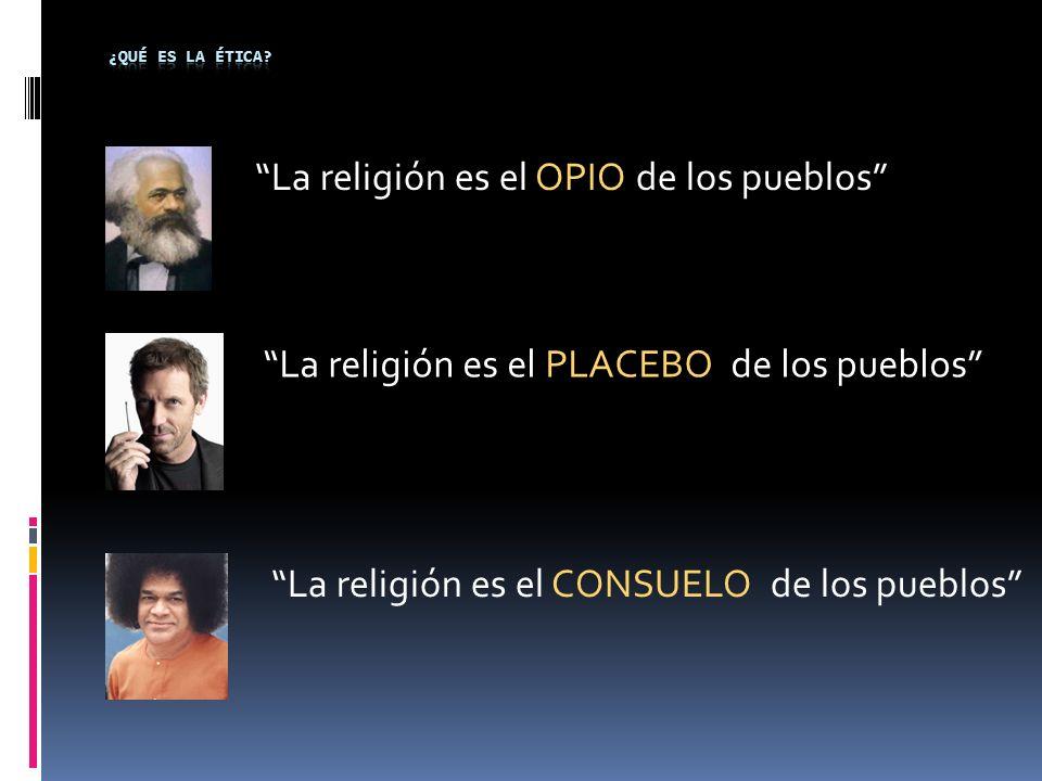 La religión es el OPIO de los pueblos La religión es el PLACEBO de los pueblos La religión es el CONSUELO de los pueblos