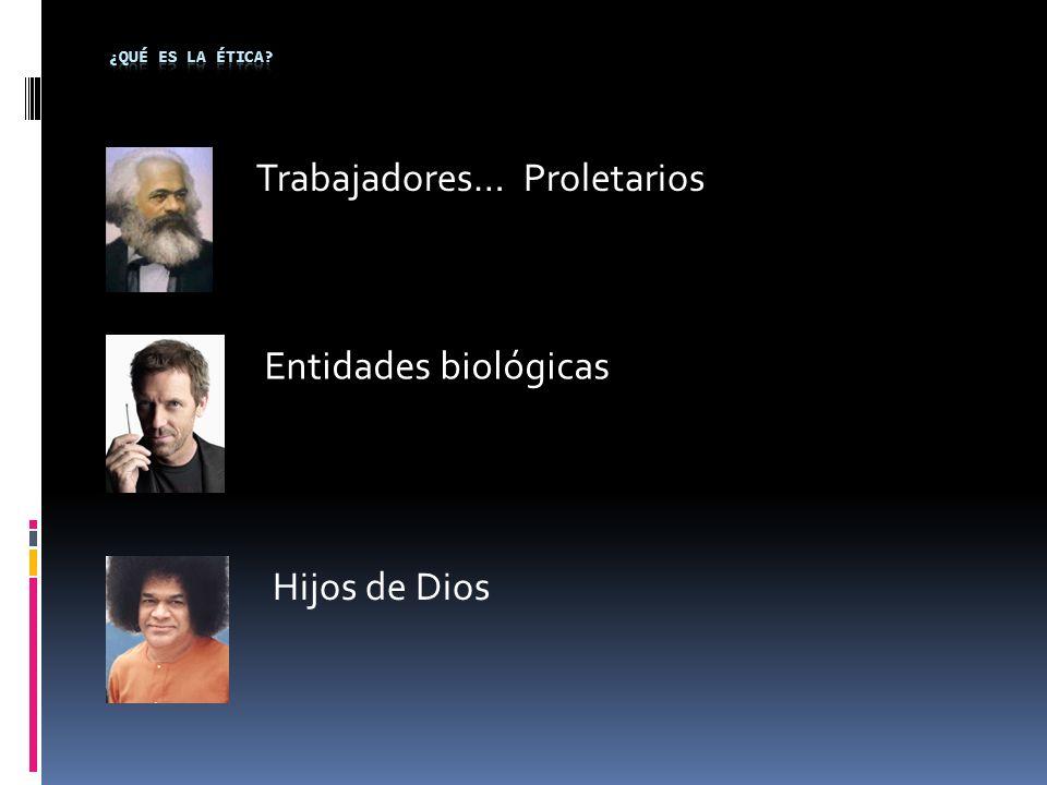 Trabajadores… Proletarios Entidades biológicas Hijos de Dios