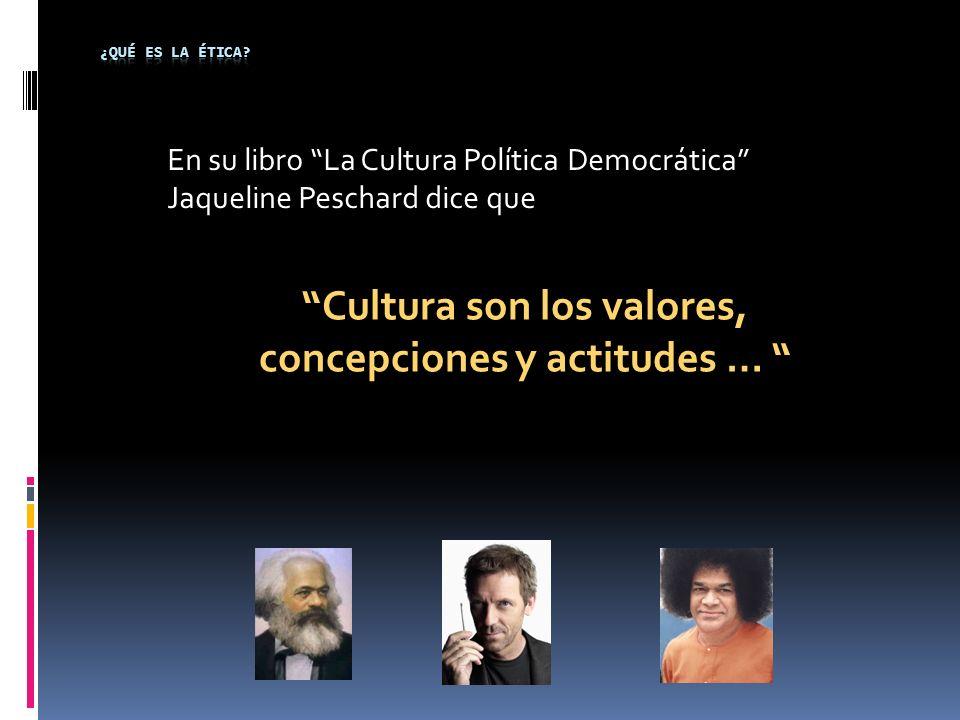 Cultura son los valores, concepciones y actitudes … En su libro La Cultura Política Democrática Jaqueline Peschard dice que