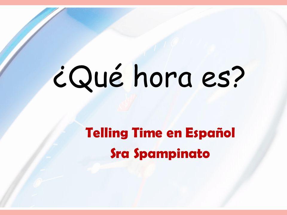 ¿Qué hora es? Telling Time en Español Sra Spampinato