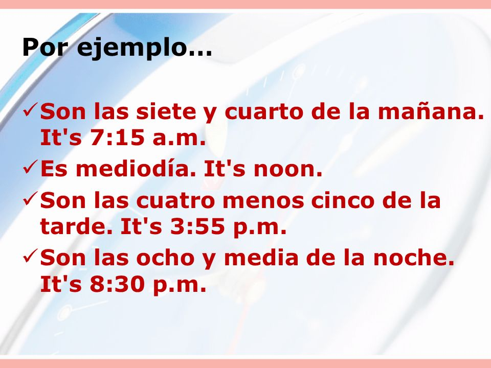 In most of the Spanish-speaking world, both 12-hour and 24-hour clocks are used, the latter being common in schedules and similar printed materials.