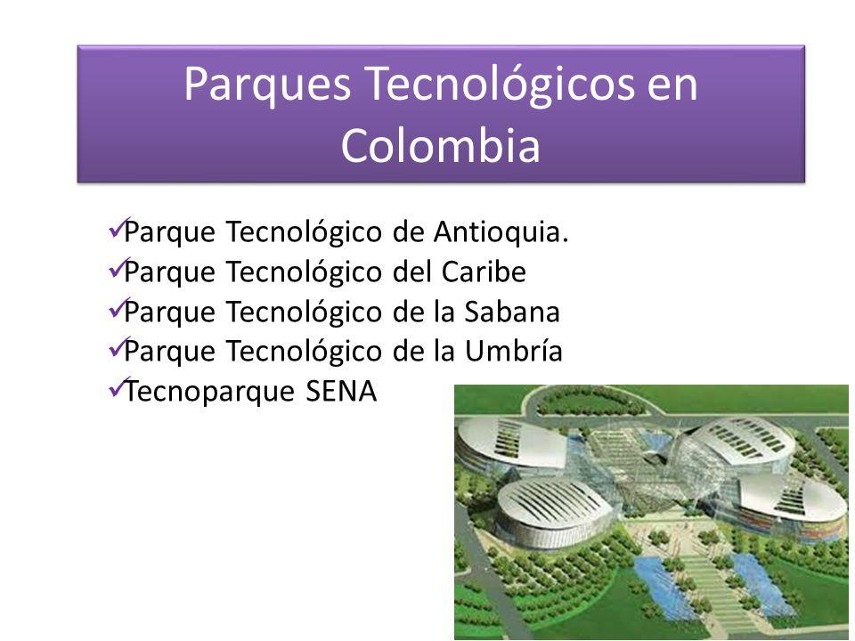 Parques Tecnológicos en Colombia Parque Tecnológico de Antioquia. Parque Tecnológico del Caribe Parque Tecnológico de la Sabana Parque Tecnológico de