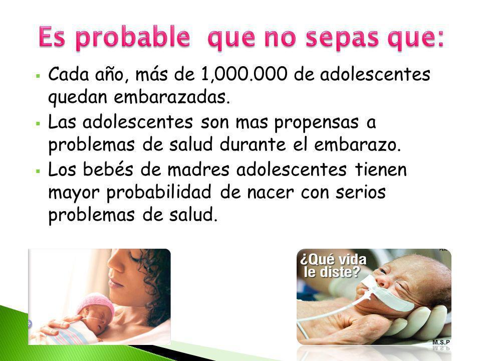 Cada año, más de 1,000.000 de adolescentes quedan embarazadas. Las adolescentes son mas propensas a problemas de salud durante el embarazo. Los bebés