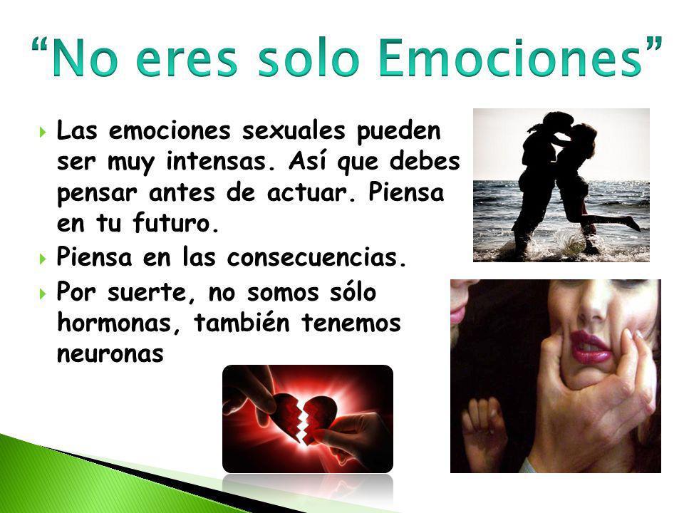 Las emociones sexuales pueden ser muy intensas. Así que debes pensar antes de actuar. Piensa en tu futuro. Piensa en las consecuencias. Por suerte, no