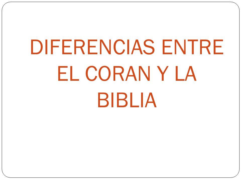 DIFERENCIAS ENTRE EL CORAN Y LA BIBLIA