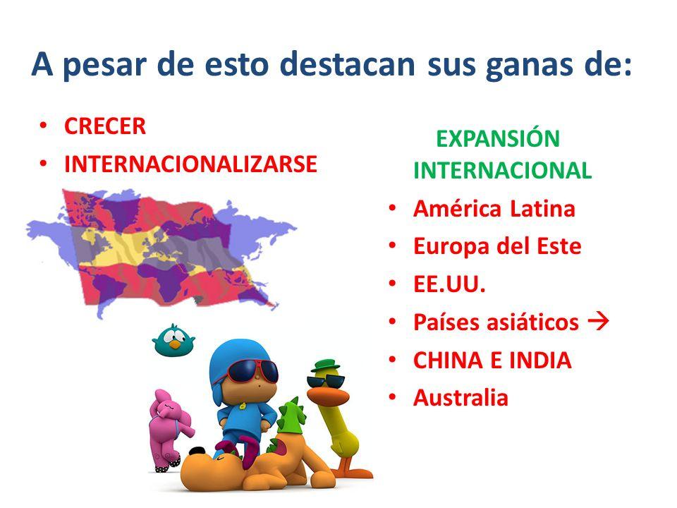 A pesar de esto destacan sus ganas de: CRECER INTERNACIONALIZARSE EXPANSIÓN INTERNACIONAL América Latina Europa del Este EE.UU. Países asiáticos CHINA