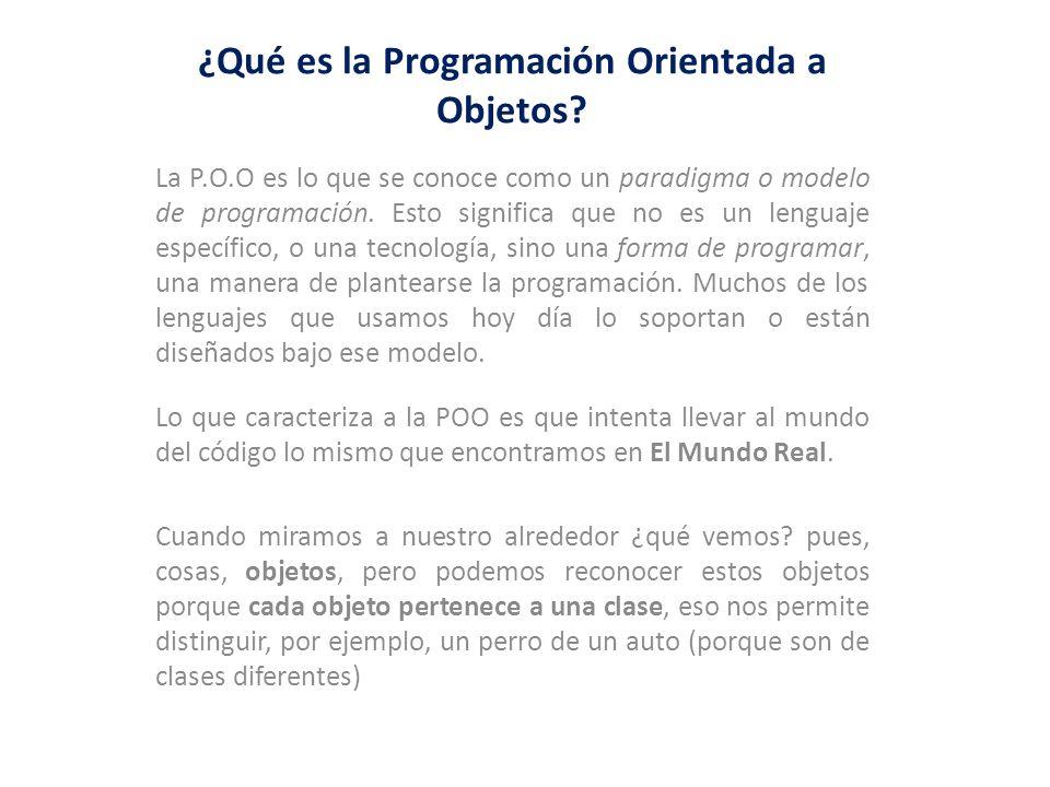 ¿Qué es la Programación Orientada a Objetos? La P.O.O es lo que se conoce como un paradigma o modelo de programación. Esto significa que no es un leng