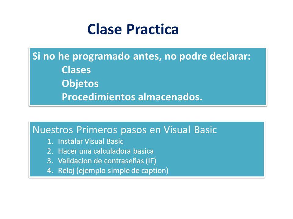 Clase Practica Si no he programado antes, no podre declarar: Clases Objetos Procedimientos almacenados. Si no he programado antes, no podre declarar:
