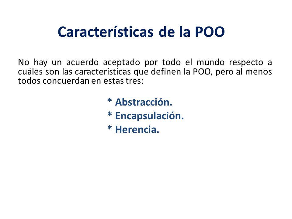 Características de la POO No hay un acuerdo aceptado por todo el mundo respecto a cuáles son las características que definen la POO, pero al menos tod