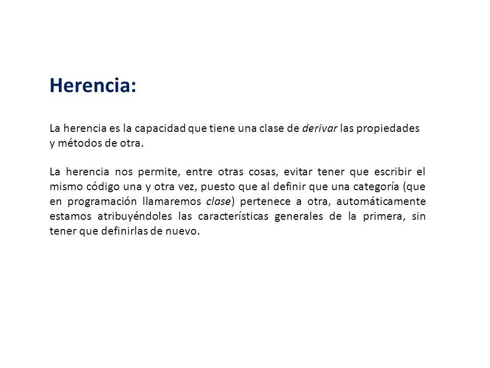 Herencia: La herencia es la capacidad que tiene una clase de derivar las propiedades y métodos de otra. La herencia nos permite, entre otras cosas, ev