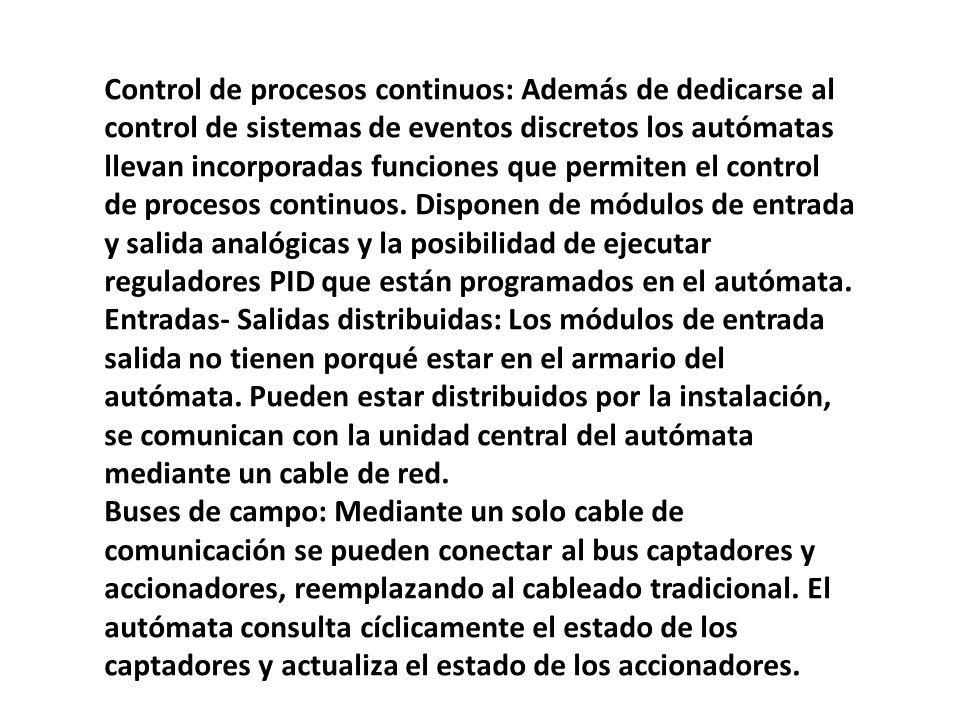 Control de procesos continuos: Además de dedicarse al control de sistemas de eventos discretos los autómatas llevan incorporadas funciones que permite