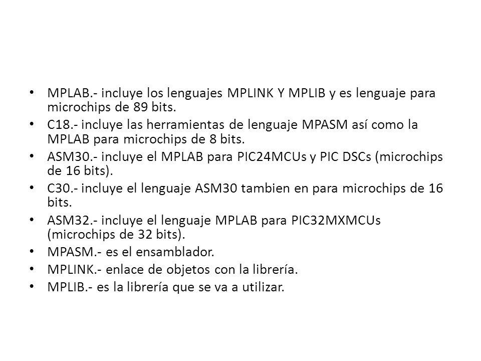 MPLAB.- incluye los lenguajes MPLINK Y MPLIB y es lenguaje para microchips de 89 bits.