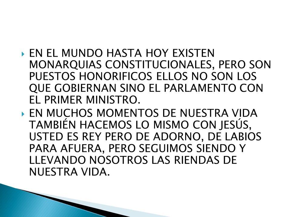 EN EL MUNDO HASTA HOY EXISTEN MONARQUIAS CONSTITUCIONALES, PERO SON PUESTOS HONORIFICOS ELLOS NO SON LOS QUE GOBIERNAN SINO EL PARLAMENTO CON EL PRIMER MINISTRO.