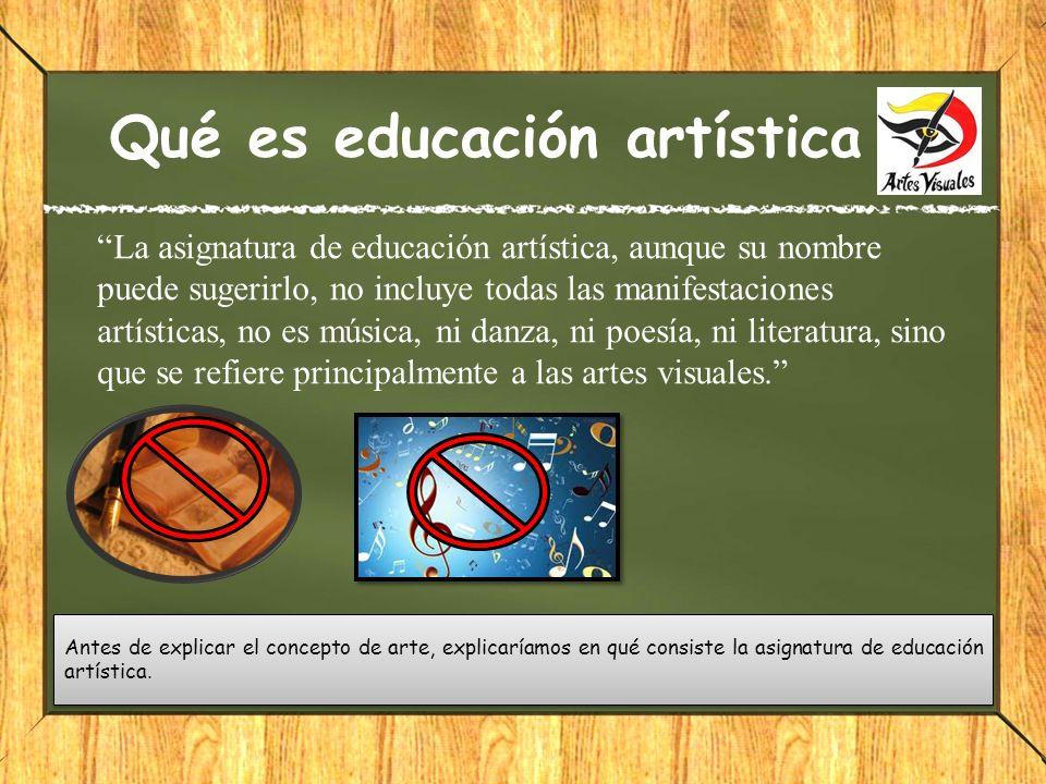Qué es educación artística La asignatura de educación artística, aunque su nombre puede sugerirlo, no incluye todas las manifestaciones artísticas, no