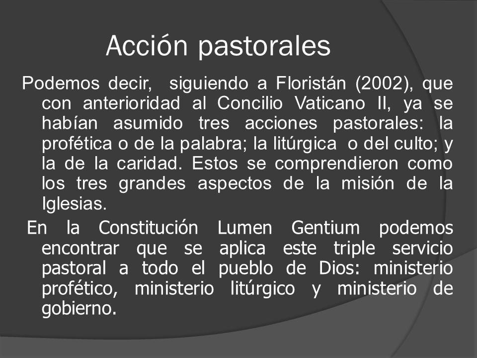 Acción pastorales Podemos decir, siguiendo a Floristán (2002), que con anterioridad al Concilio Vaticano II, ya se habían asumido tres acciones pastor