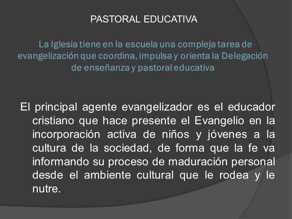 La Iglesia tiene en la escuela una compleja tarea de evangelización que coordina, impulsa y orienta la Delegación de enseñanza y pastoral educativa PA