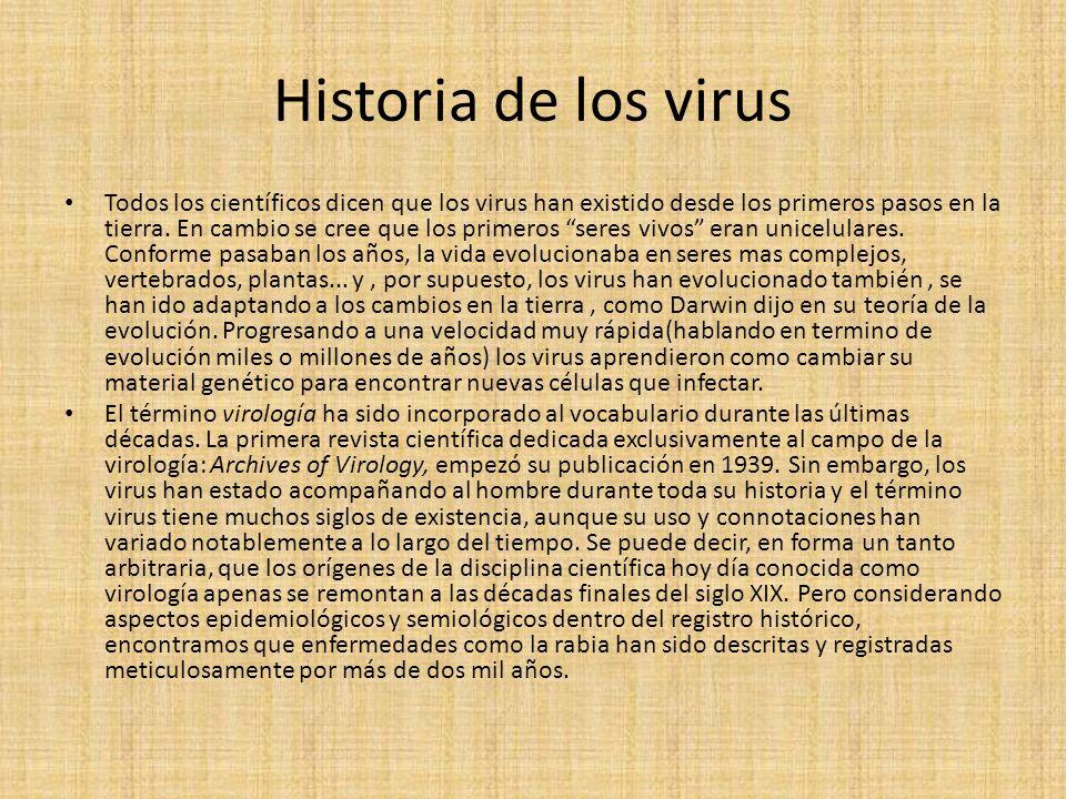Historia de los virus Todos los científicos dicen que los virus han existido desde los primeros pasos en la tierra.