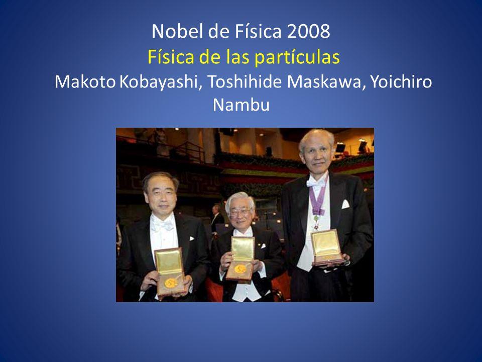 Nobel de Física 2008 Física de las partículas Makoto Kobayashi, Toshihide Maskawa, Yoichiro Nambu