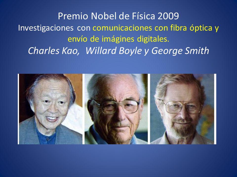 Premio Nobel de Física 2009 Investigaciones con comunicaciones con fibra óptica y envío de imágines digitales. Charles Kao, Willard Boyle y George Smi