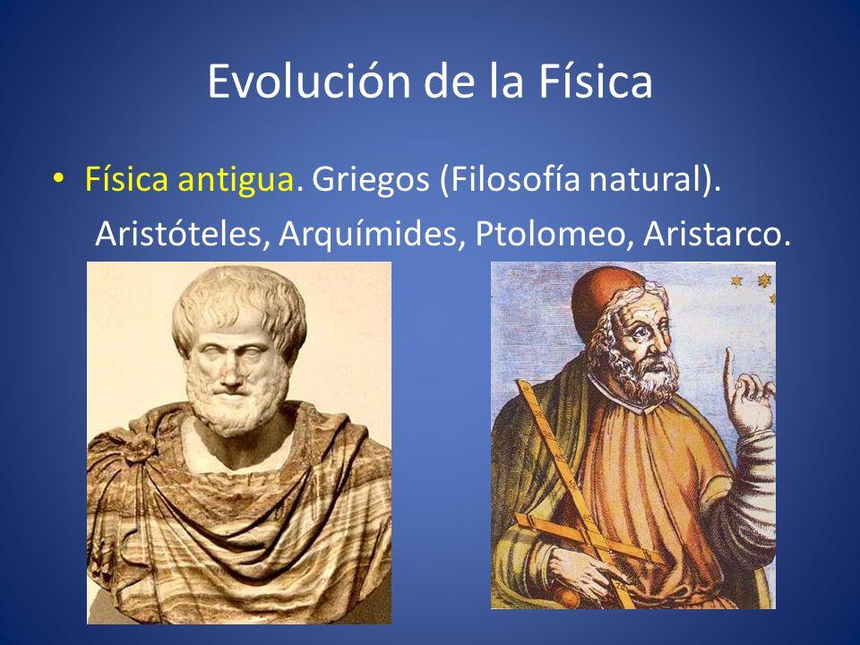 Evolución de la Física Física antigua. Griegos (Filosofía natural). Aristóteles, Arquímides, Ptolomeo, Aristarco.