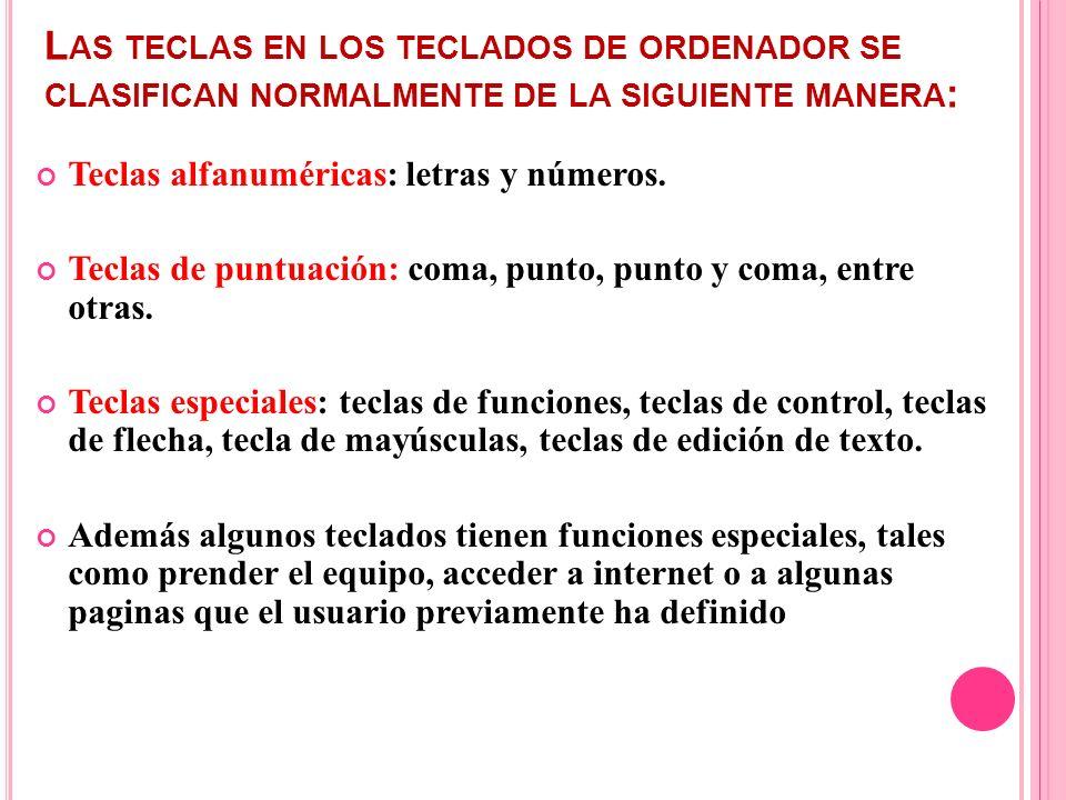 L AS TECLAS EN LOS TECLADOS DE ORDENADOR SE CLASIFICAN NORMALMENTE DE LA SIGUIENTE MANERA : Teclas alfanuméricas: letras y números. Teclas de puntuaci