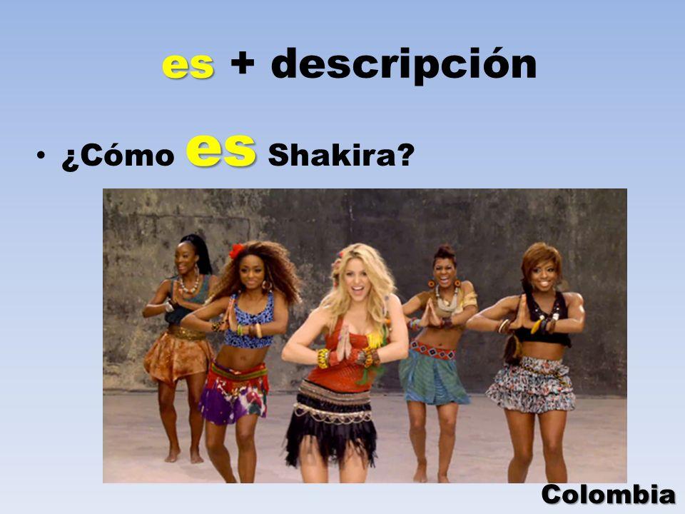 es es + descripción es ¿Cómo es Shakira? Colombia